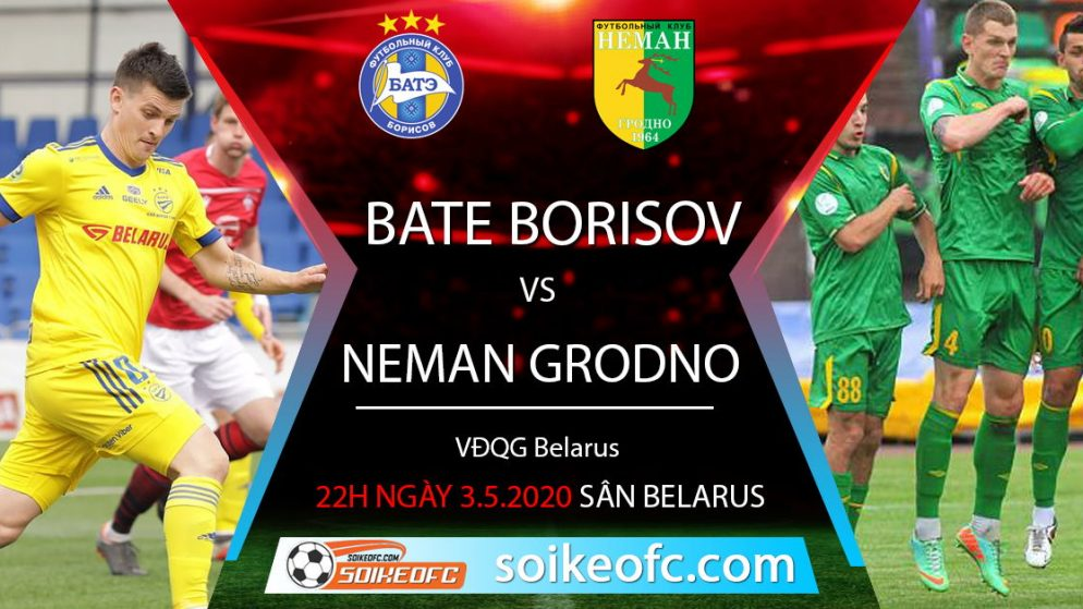 Soi kèo BATE Borisov vs Neman Grodno VĐQG Belarus, 22h ngày 3/5/2020