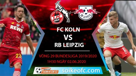 Soi kèo FC Koln vs RB Leipzig , 1h30 ngày 2/6/2020 – VĐQG Đức