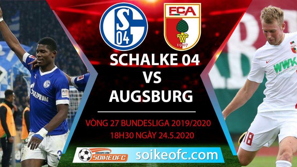 Soi kèo Schalke 04 vs Augsburg , 18h30 ngày 24/5/2020, VĐQG Đức