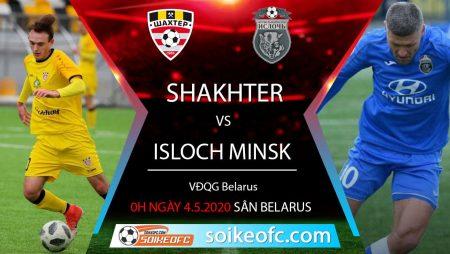 Soi kèo bóng đá Shakhter Soligorsk vs FK Isloch Minsk, 0h ngày 4/5/2020