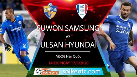 Soi kèo Suwon Samsung Bluewings vs Ulsan Hyundai FC, 14h30 ngày 17/5/2020