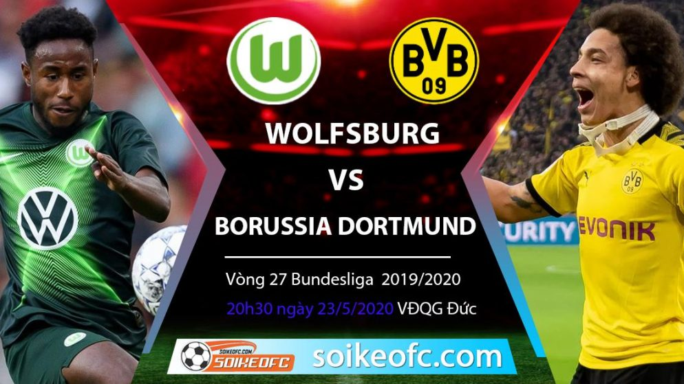 Soi kèo Wolfsburg vs Borussia Dortmund , 20h30 ngày 23/5/2020 – VĐQG Đức