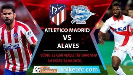 Soi kèo Atletico Madrid vs Alaves, 3h ngày 28/6/2020 – VĐQG Tây Ban Nha