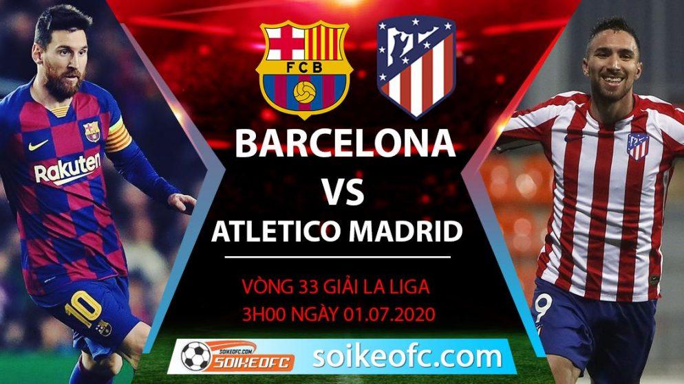 Soi kèo Barcelona vs Atletico Madrid, 3h ngày 1/7/2020 – VĐQG Tây Ban Nha