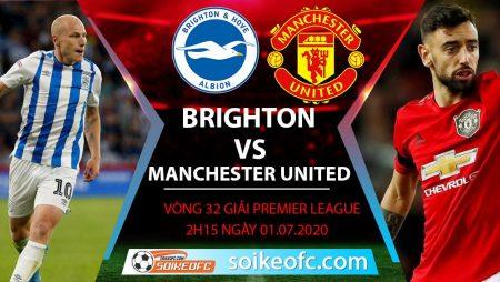Soi kèo Brighton vs Manchester United, 2h15 ngày 1/7/2020 – Ngoại hạng Anh