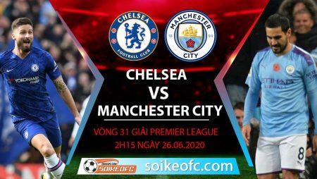 Soi kèo Chelsea vs Manchester City, 2h15 ngày 26/6/2020 – Ngoại hạng Anh
