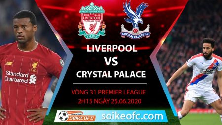 Soi kèo Liverpool vs Crystal Palace, 2h15 ngày 25/6/2020 – Ngoại hạng Anh