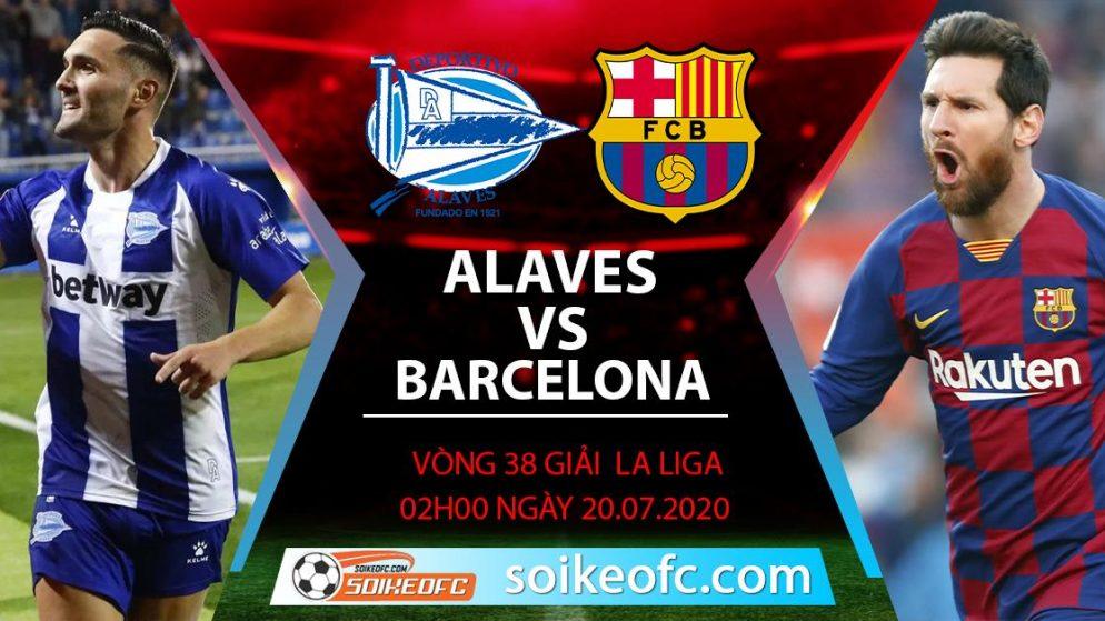Soi kèo Alaves vs Barcelona, 2h ngày 20/7/2020 – VĐQG Tây Ban Nha