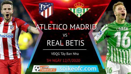 Soi kèo Atletico Madrid vs Real Betis, 3h ngày 12/7/2020 – VĐQG Tây Ban Nha