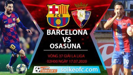 Soi kèo Barcelona vs Osasuna, 2h ngày 17/7/2020 – VĐQG Tây Ban Nha
