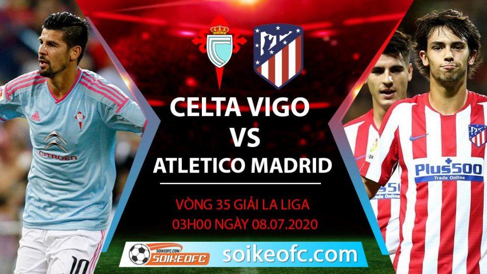 Soi kèo Celta Vigo vs Atletico Madrid, 3h ngày 8/7/2020 – VĐQG Tây Ban Nha