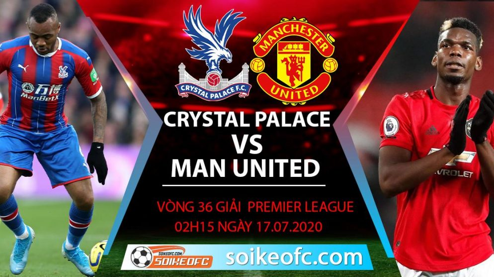 Soi kèo Crystal Palace vs Manchester United, 2h15 ngày 17/7/2020 – Ngoại hạng Anh