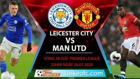 Soi kèo Leicester City vs Manchester United, 22h00 ngày 26/7/2020 – Ngoại hạng Anh