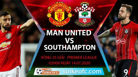 Soi kèo Manchester United vs Southampton, 2h ngày 14/7/2020 – Ngoại hạng Anh