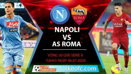 Soi kèo Napoli vs AS Roma, 2h45 ngày 6/7/2020 – VĐQG Italia