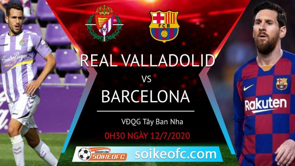 Soi kèo Real Valladolid vs Barcelona, 0h30 ngày 12/7/2020 – VĐQG Tây Ban Nha