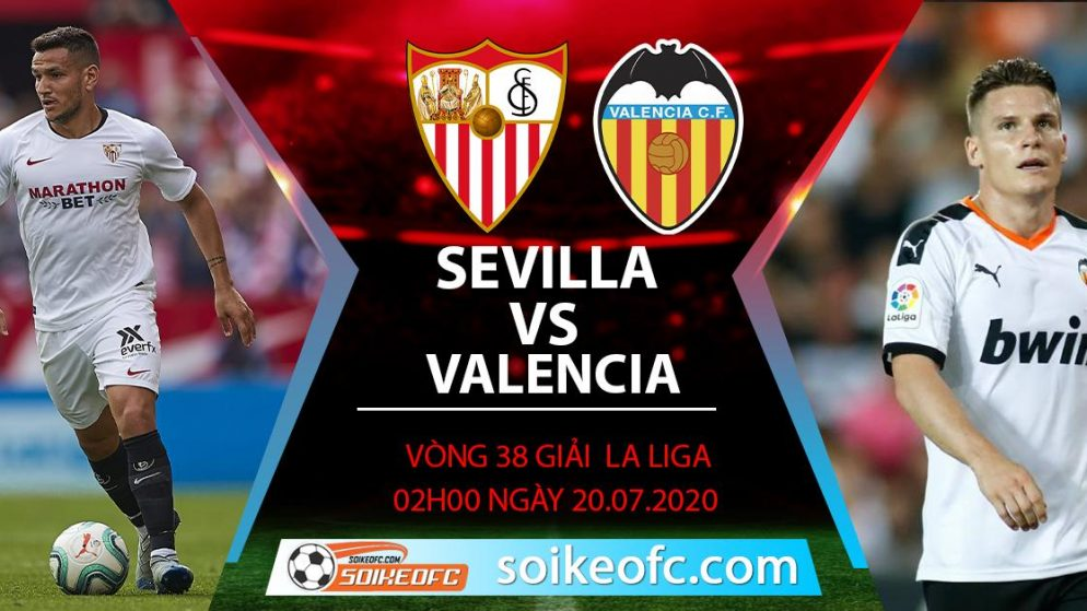 Soi kèo Sevilla vs Valencia, 2h ngày 20/7/2020 – VĐQG Tây Ban Nha
