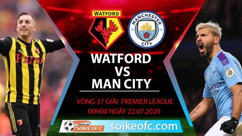 Soi kèo Watford vs Manchester City, 0h00 ngày 22/7/2020 – Ngoại hạng Anh