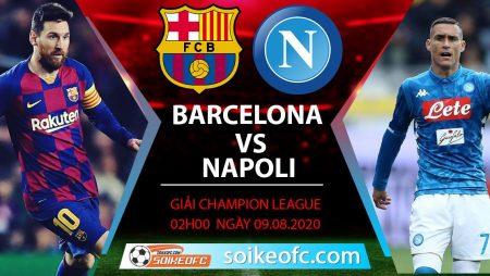 Soi kèo Barcelona vs Napoli, 2h00 ngày 09/08/2020 – Champion League