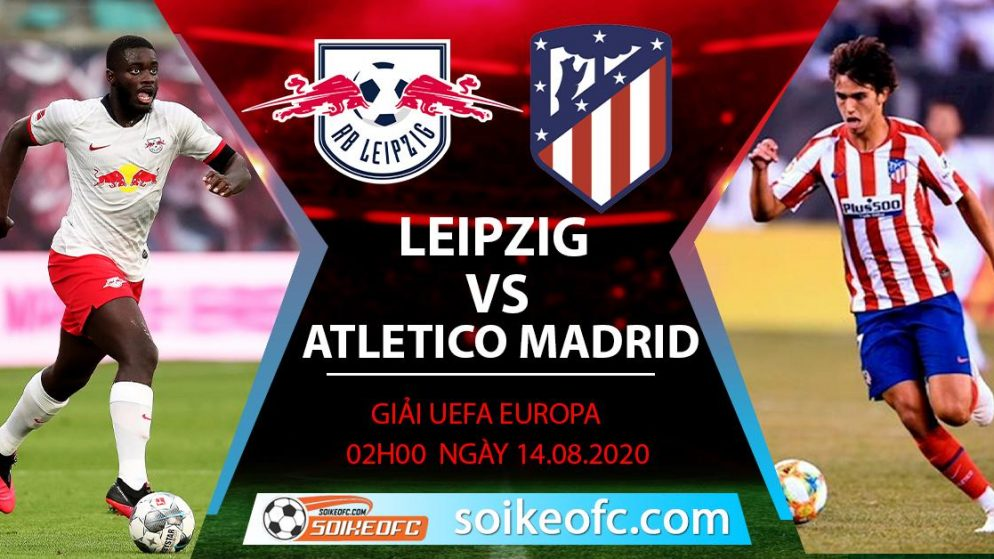 Soi kèo RB Leipzig vs Atletico Madrid, 2h00 ngày 14/08/2020 – Champion League