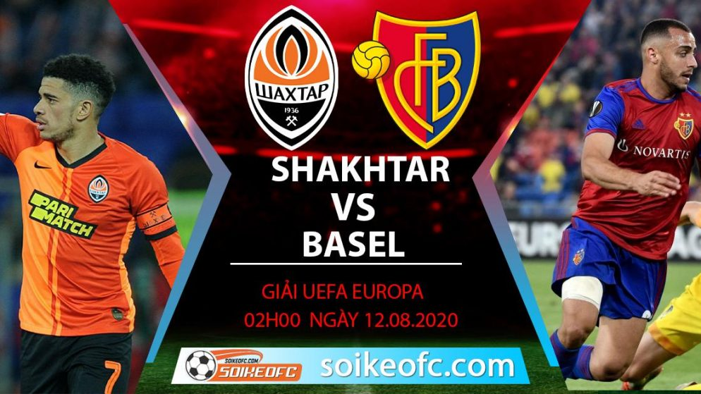 Soi kèo FC Shakhtar Donetsk vs Basel, 2h00 ngày 12/08/2020 – Europa League