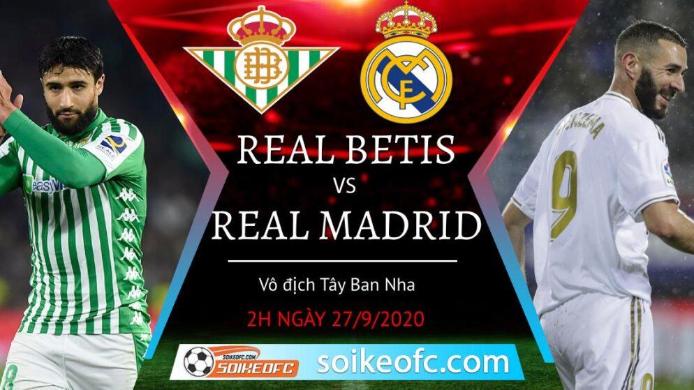 Soi kèo Real Betis vs Real Madrid, 2h00 ngày 27/09/2020 – Giải VĐQG Tây Ban Nha