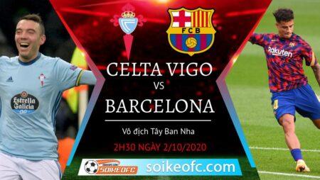 Soi kèo Celta Vigo vs Barcelona, 2h30 ngày 02/10/2020 – VĐQG Tây Ban Nha