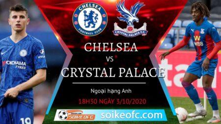 Soi kèo Chelsea vs Crystal Palace, 18h30 ngày 3/10/2020 – Giải Ngoại Hạng Anh
