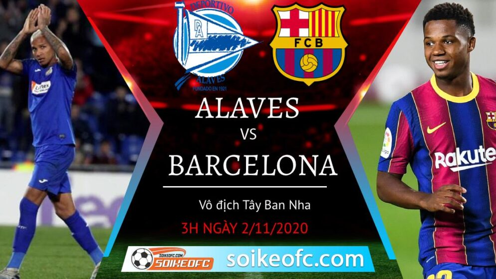 Soi kèo Alaves vs Barcelona, 03h00 ngày 01/11/2020 – VĐQG Tây Ban Nha