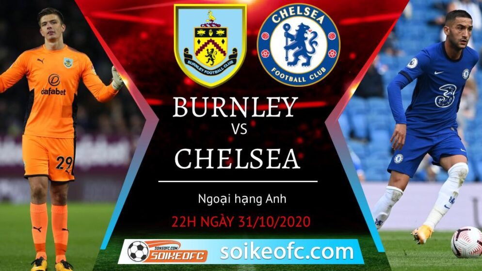 Soi kèo Burnley vs Chelsea, 22h00 ngày 31/10/2020 – Ngoại hạng Anh