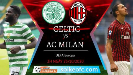 Soi kèo Celtic vs AC Milan, 02h00 ngày 23/10/2020 – Europa League
