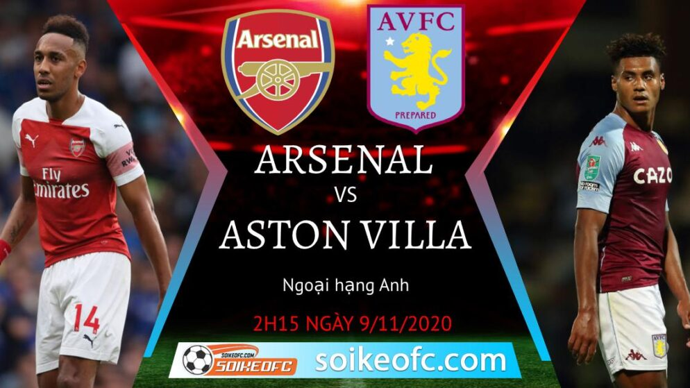 Soi kèo Arsenal vs Aston Villa, 02h15 ngày 09/11/2020 – Ngoại Hạng Anh