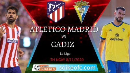 Soi kèo Atletico Madrid vs Cadiz, 03h00 ngày 08/11/2020 – VĐQG Tây Ban Nha