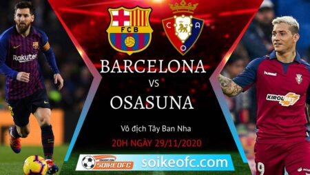 Soi kèo Barcelona vs Osasuna, 20h00 ngày 29/11/2020 – VĐQG Tây Ban Nha