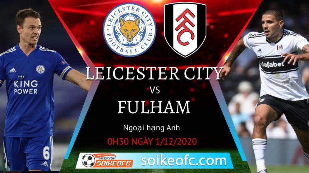 Soi kèo Leicester City vs Fulham, 0h30 ngày 1/12/2020 – Ngoại Hạng Anh