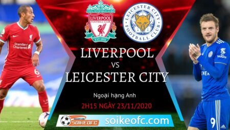 Soi kèo Liverpool vs Leicester City, 2h15 ngày 23/11/2020 – Ngoại Hạng Anh