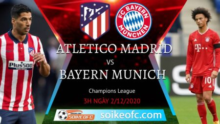 Soi kèo Atletico Madrid vs Bayern Munich, 03h00 ngày 02/12/2020 – Champion League