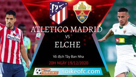 Soi kèo Atletico Madrid vs Elche, 20h00 ngày 19/12/2020 – VĐQG Tây Ban Nha