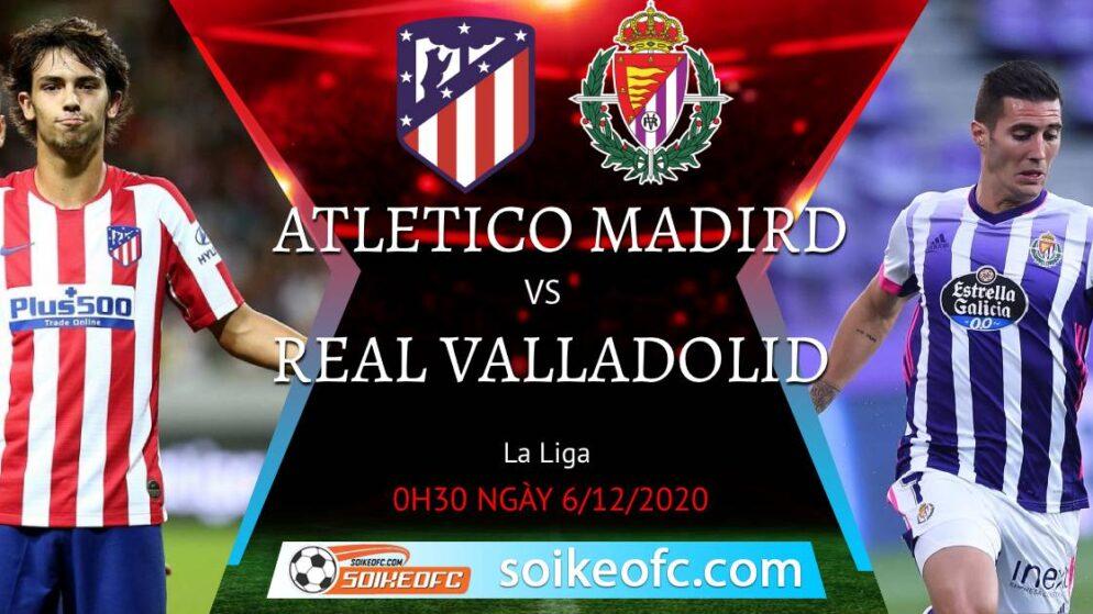 Soi kèo Atletico Madrid vs Real Valladolid, 0h30 ngày 06/12/2020 – VĐQG Tây Ban Nha