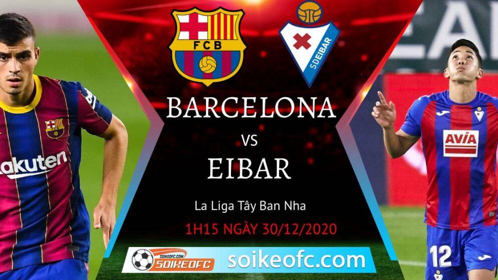 Soi kèo Barcelona vs Eibar, 1h15 ngày 30/12/2020 – VĐQG Tây Ban Nha