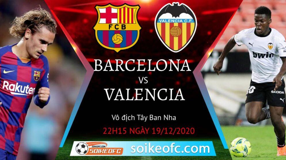 Soi kèo Barcelona vs Valencia, 22h15 ngày 19/12/2020 – VĐQG Tây Ban Nha