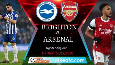 Soi kèo Brighton vs Arsenal, 1h00 ngày 30/12/2020 – Ngoại Hạng Anh