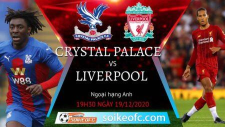 Soi kèo Crystal Palace vs Liverpool, 19h30 ngày 19/12/2020 – Ngoại Hạng Anh