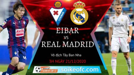 Soi kèo Eibar vs Real Madrid, 3h00 ngày 21/12/2020 – VĐQG Tây Ban Nha