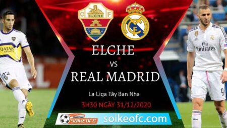 Soi kèo Elche vs Real Madrid, 3h30 ngày 31/12/2020 – VĐQG Tây Ban Nha