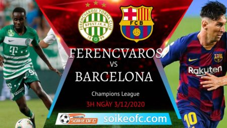 Soi kèo Ferencvaros vs Barcelona, 03h00 ngày 03/12/2020 – Champion League
