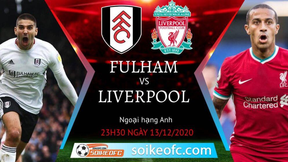 Soi kèo Fulham vs Liverpool, 23h30 ngày 13/12/2020 – Ngoại Hạng Anh