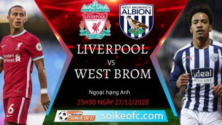 Soi kèo Liverpool vs West Brom, 23h30 ngày 27/12/2020 – Ngoại Hạng Anh