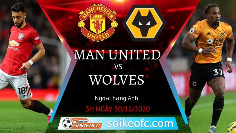Soi kèo Manchester United vs Wolves, 3h00 ngày 30/12/2020 – Ngoại Hạng Anh