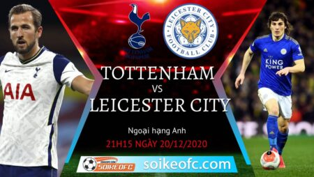 Soi kèo Tottenham vs Leicester City, 21h15 ngày 20/12/2020 – Ngoại Hạng Anh